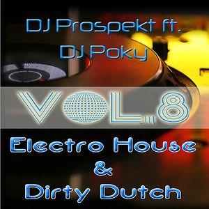 Electro House & Dirty Dutch Vol.8 (Prospekt ft. Poky)