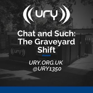 Chat and Such: The Graveyard Shift 16/02/2019