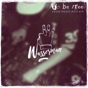 Wasserman - To Be Free (Mixtape 20.11.16)