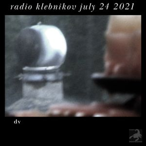 RADIO KLEBNIKOV Uitzending 24/07/2021 Integraal