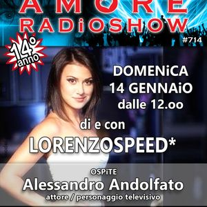 LORENZOSPEED* presents AMORE Radio Show 714 Domenica 14 Gennaio 2018 with ALESSANDRO ANDOLFATO