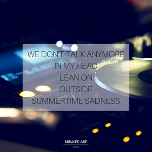 We don't talk anymore, In my head, Lean on, Outside, Summertime sadness - Melker Asp Mix