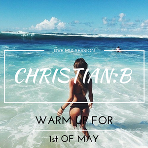 Christian:B - Warm Up for 1st of May 2017 ( Live Mix Session)