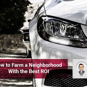 How to Farm a Neighborhood With the Best ROI