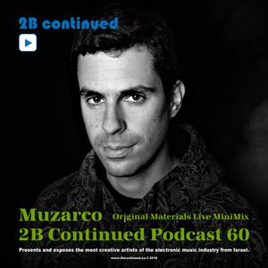 Muzarco - 2B Continued Podcast 60 (Original Materials Live Remix)
