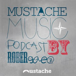 Mustache Music Podcast by Rober Gaez Chapter#001