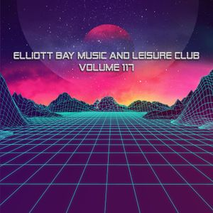 Elliott Bay Leisure And Music Club Podcast #117