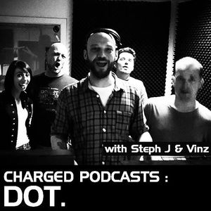 Charged invites Dot. with Steph J & Vinz