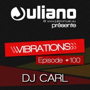 Juliano présente Vibrations #100 - DJ CARL