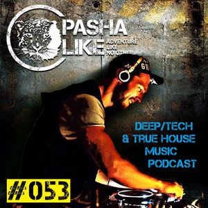 #053 Deep, Tech & True House Music Podcast by Pasha Like