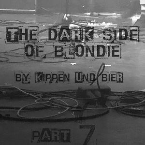 The Dark Side Of Blondie - Part 7 by Kippen und Bier