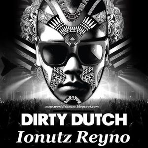 Ionutz Reyno - Dirty Dutch Music Is The Best (Promotional Mix)