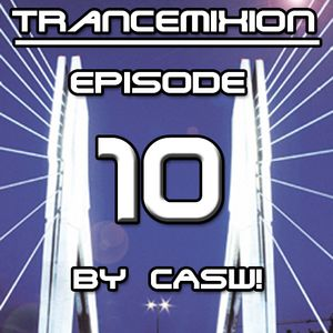 Trancemixion Episode 10  by CASW! 2012