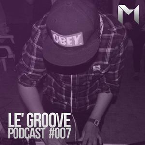 PODCAST #007 LE' GROOVE