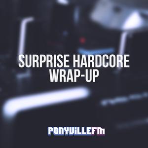 Surprise Hardcore Wrap-Up