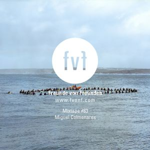Freunde von Freunden Mixtape #83 by Miguel Colmenares