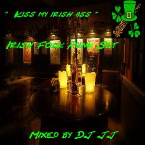 """"""" Kiss my irish ass """"     Irish Folk Punk Set         Mixed by DJ JJ"""