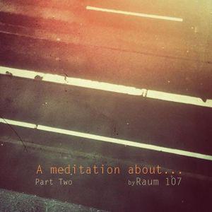 Raum 107 - A Meditation About... Part II
