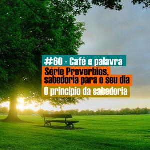 #60 - Café e palavra - Série Provérbios - O princípio da sabedoria - Pv 1_1-7
