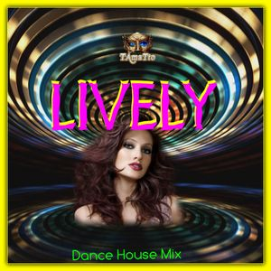 Lively (TAmaTto 2017 House Dance Mix)