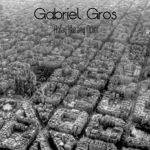 Gabriel Gros. A day like any Other