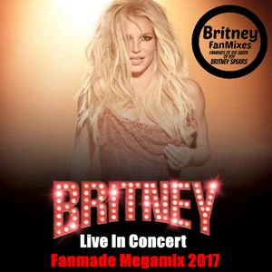 Britney: Live In Concert (Fanmade Megamix 2017) [Full Audio]