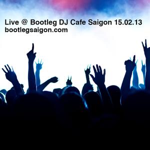 Live @ Bootleg DJ Cafe Saigon 15.02.2013