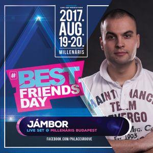 2017.08.20. - Best Friends Day Live Set by Jámbor