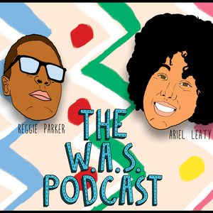 The WAS Podcast 7: My Blackness Has Been Compromised