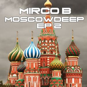 MoscowDeepEffect ep.2 Mixed and select Mirco B. (Club Squisito)