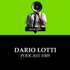 LiberaMente presents: Dario Lotti - Podcast #005