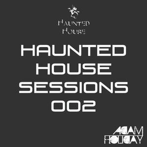 Haunted House Sessions 002 - Adam Holiday