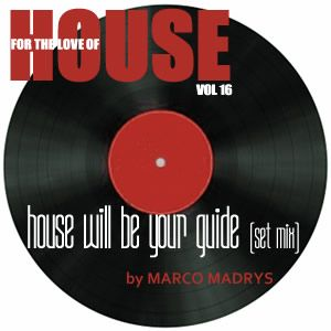 Marco Madrys - FTLOH, vol 16 - House will be your guide (live set mix)
