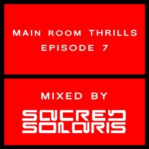 Main Room Thrills Episode 7 (Mixed by Sacred Solaris)