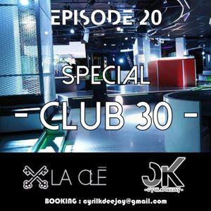 EPISODE 20 - SPECIAL CLUB 30  - #CYRILKDEEJAY