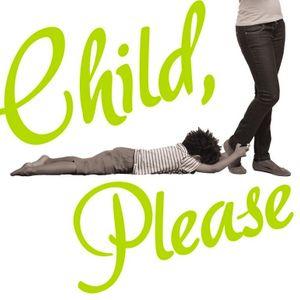 Episode 149: Child, PLEASE.