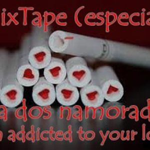 MixTape Especial  - Dia dos Namorados (I'm addicted to your love)