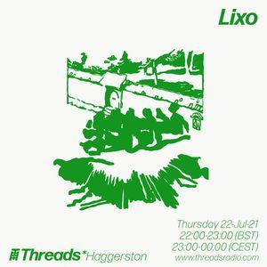 Lixo (Threads*Haggerston) - 22-Jul-21