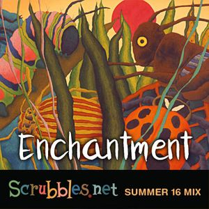 Enchantment: Scrubbles.net Summer 2016 Mix