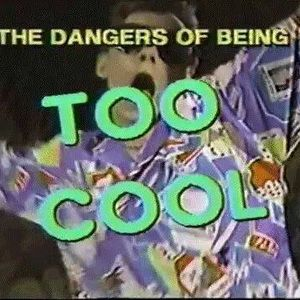 The Dangers of Being Too Cool