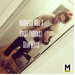 MAGNETIC Magazine Guest Podcast: Win Music Label Boss, Sean Glass