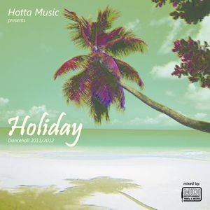 Hotta Music presents: Holiday - Dancehall 2011/2012