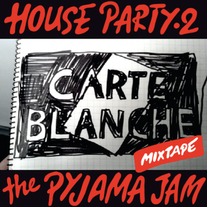 Carte Blanche: Mixtape 'House Party 2 Pyjama Jam'