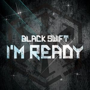 Black Swift - I'm Ready