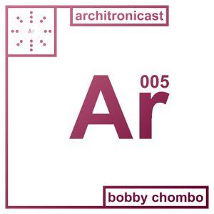 Architronicast 005 | Mixed by Bobby Chombo