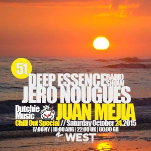 Jero Nougues - Deep Essence Radio Show Episode 51 - Juan Mejia / Dutchie Music Chill Out Special.
