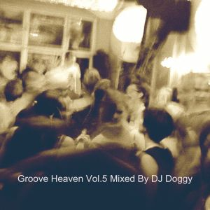 Groove Heaven Vol.5 Mixed By DJ Doggy