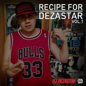 RECIPE FOR DEZASTAR VOL. 1 | MIXED BY DJ DEZASTAR
