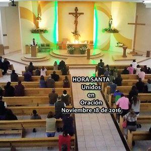 Hora Santa del Viernes 18 de Nov. 2016 - Intenciones: Enfermos, Gaby Ramos y 11° Ret.Evangelización