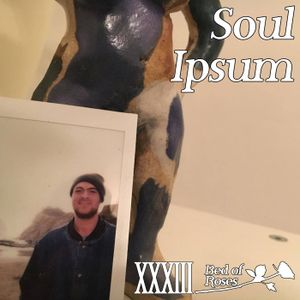 Bed of Roses Podcast XXXIII - Soul Ipsum